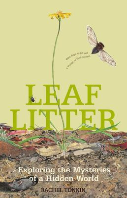 Leaf Litter: Exploring the Mysteries of a Hidden World (PB)