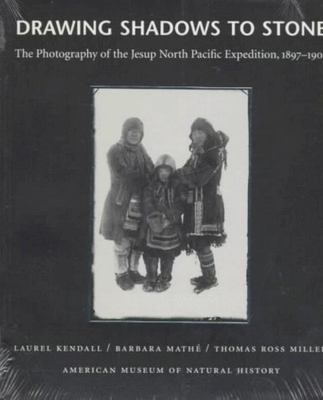 Drawing Shadows to Stone - The Photography of the Jesup North Pacific Expedition, 1897-1902
