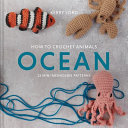 How to Crochet Animals: Ocean - 25 Mini Menagerie Patterns