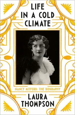 Life in a Cold Climate - Nancy Mitford - the Biography