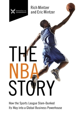 The NBA Story - How the Sports League Slam-Dunked Its Way into a Global Business Powerhouse