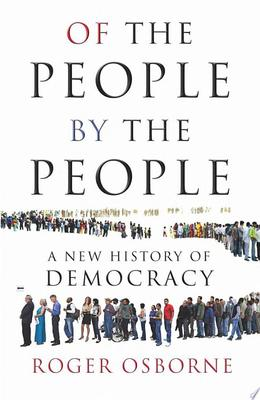 Of the People, by the People: A New History of Democracy