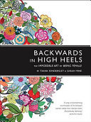 Backwards in High Heels: The Impossible Art of Being Female