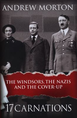 17 Carnations - The Windsors, the Nazis and the Cover-Up