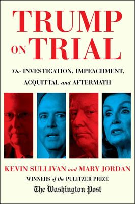 Trump on Trial - The Investigation, Impeachment, Acquittal and Aftermath