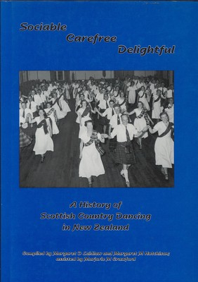 Sociable, Carefree, Delightful - A History of Scottish Country Dancing in New Zealand