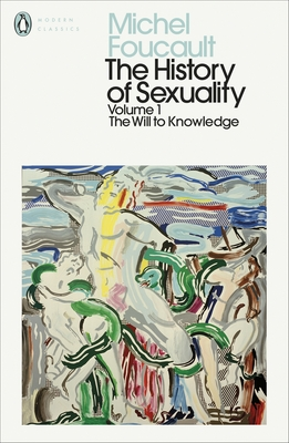 The History of Sexuality vol. 1 - The Will to Knowledge (Penguin Modern Classics)