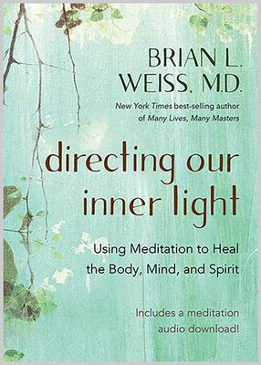 Directing Our Inner Light - Using Meditation to Heal the Body, Mind, and Spirit