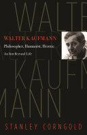 Walter Kaufmann - Philosopher, Humanist, Heretic