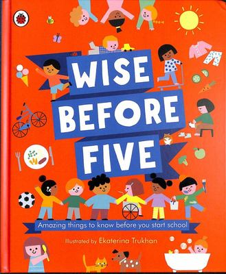 Wise Before Five: A Celebration of Everything a Five-Year-old Should Know