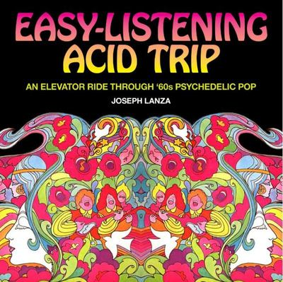 Easy Listening Acid Trip - An Elevator Ride Through Sixties Psychedelic Pop