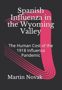 Spanish Influenza in the Wyoming Valley - The Human Cost of the 1918 Influenza Pandemic