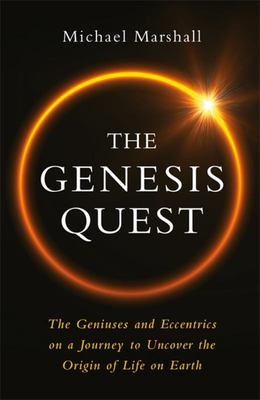 The Genesis Quest - The Geniuses and Eccentrics on a Journey to Uncover the Origin of Life on Earth
