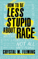 How to Be Less Stupid about Race - On Racism, White Supremacy, and the Racial Divide