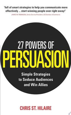 27 Powers of Persuasion : Simple Strategies to Seduce Audiences and Win Allies