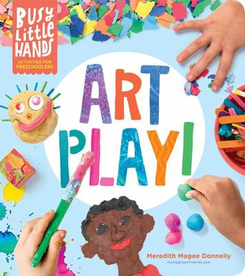 Busy Little Hands: Art Play! - Activities for Preschoolers