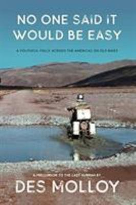No One Said It Would Be Easy - A Youthful Folly Across the Americas on Old Bikes