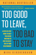 Too Good to Leave, Too Bad to Stay: : A Step-By-Step Guide to Helping You Decide Whether to Stay in or Get Out of Your Relationship