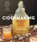 The Big Book of Cidermaking - Expert Techniques for Fermenting and Flavoring Your Favorite Hard Cider