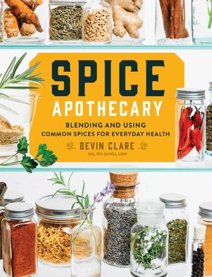 Spice Apothecary - Blending and Using Common Spices for Everyday Health