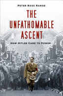 The Unfathomable Ascent - How Hitler Came to Power