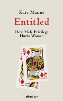 Entitled - How Male Privilege Hurts Women