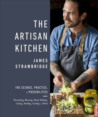 The Artisan Kitchen: Creative Projects for Adventurous Cooks
