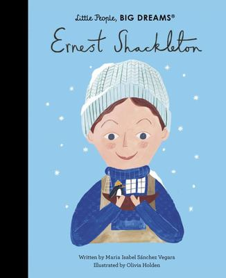 Ernest Shackleton (Little People, Big Dreams)