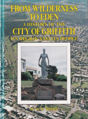 FROM WILDERNESS TO EDEN: A HISTORY OF THE CITY OF GRIFFITH