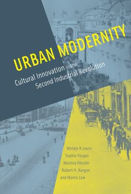 Urban Modernity - Cultural Innovation in the Second Industrial Revolution