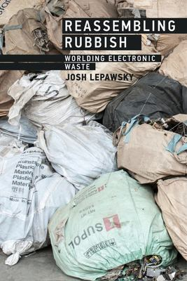 Reassembling Rubbish - Worlding Electronic Waste