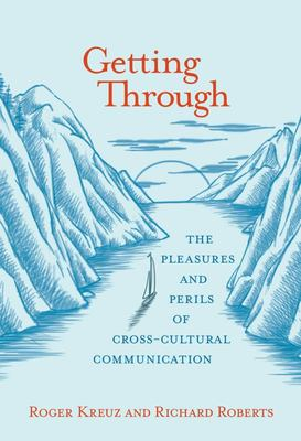 Getting Through - The Pleasures and Perils of Cross-Cultural Communication