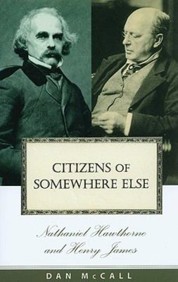 Citizens of Somewhere Else - Nathaniel Hawthorne and Henry James