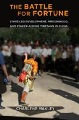 The Battle for Fortune - State-Led Development, Personhood, and Power among Tibetans in China
