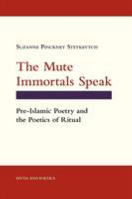 The Mute Immortals Speak - Pre-Islamic Poetry and the Poetics of Ritual