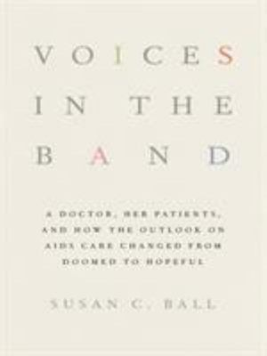 Voices in the Band - A Doctor, Her Patients, and How the Outlook on AIDS Care Changed from Doomed to Hopeful
