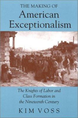 The Making of American Exceptionalism - The Knights of Labor and Class Formation in the Nineteenth Century