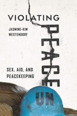 Violating Peace - Sex, Aid, and Peacekeeping