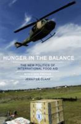 Hunger in the Balance - The New Politics of International Food Aid