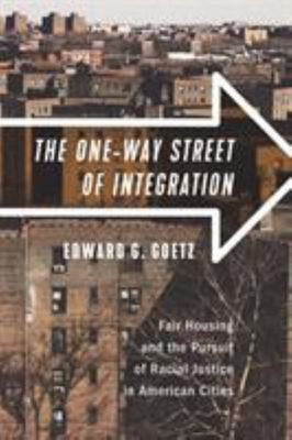 The One-Way Street of Integration - Fair Housing and the Pursuit of Racial Justice in American Cities