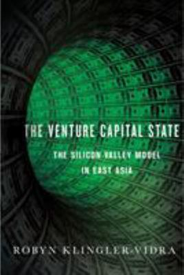 The Venture Capital State - The Silicon Valley Model in East Asia