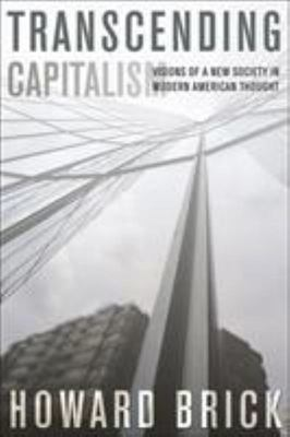 Transcending Capitalism - Visions of a New Society in Modern American Thought