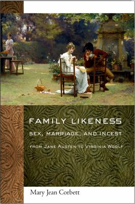 Family Likeness - Sex, Marriage, and Incest from Jane Austen to Virginia Woolf