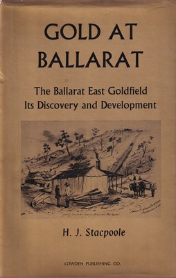 Gold at Ballarat - The Ballarat East Goldfield: Its Discovery and Development