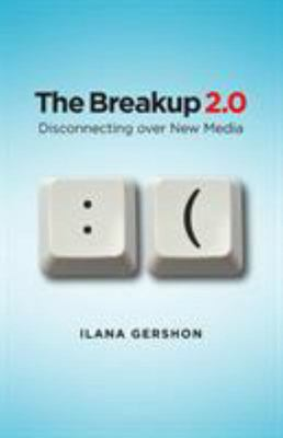 The Breakup 2. 0 - Disconnecting over New Media