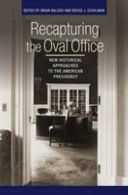 Recapturing the Oval Office - New Historical Approaches to the American Presidency