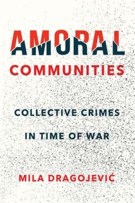 Amoral Communities - Collective Crimes in Time of War