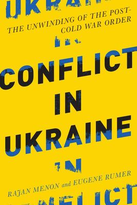 CONFLICT IN UKRAINE THE UNWINDING OF THE POST COLD WAR ORDER