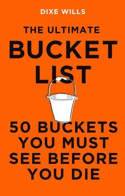 The Ultimate Bucket List - 50 Buckets You Must See Before You Die