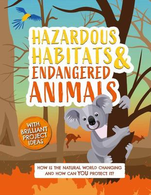 Hazardous Habitats and Endangered Animals - How Is the Natural World Changing, and How Can You Protect It?
